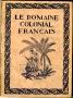 LE DOMAINE COLONIAL FRANÇAIS
